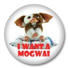 Gizmo - I want a Mogwai - Badge / Ansteckbutton