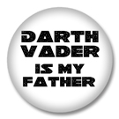 Darth Vader is my Father Button Badge / Ansteckbuttons
