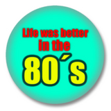 80er Button - Life was better in the 80s