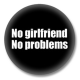 Sprüche Button - No Girlfriend No Problems