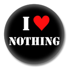 I Love Nothing - Sprüche Button Badge