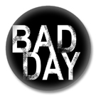 Bad Day - Sprüche Button Badge