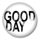 Good Day - Sprüche Button Badge