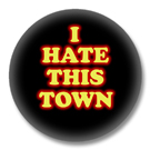 Sprüche Button - I hate this Town
