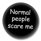 Sprüche Button - Normal people scare me